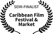 Semi-finalist, Caribbean Film Festival and Market, 2017