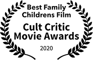 Winner, Best Family/Children Film, Cult Critic Movie Awards 2020