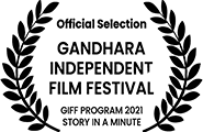 Official Selection, Story in a Minute, Gandhara Independent Film Festival 2021