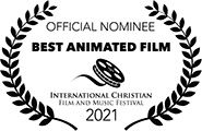 nominated Best Animated Film, International Christian Film & Music Festival, 2021