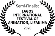 Semi-Finalist, Lagos International Festival of Animation, LIFANIMA, 2020