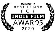 Winner, Best Humor, Top Indie Film Awards, 2020
