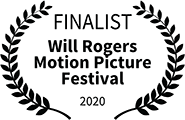 Finalist: Will Rogers Motion Picture Festival, 2020