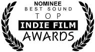 Top Indie Film Awards: Nominated Best Sound