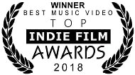 Winner, Best Music Video: Top Indie Film Awards, 2018